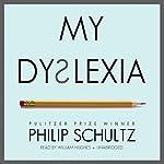 My Dyslexia   Philip Schultz