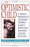 The Optimistic Child: Proven Program to Safeguard Children from Depression & Build Lifelong Resilience