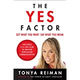 The Yes Factor: Get What You Want. Say What You Mean. ~ Tonya Reiman