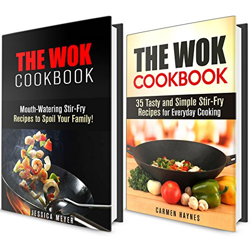 The Wok Cookbook Box Set: Over 50 Healthy and Delicious Stir-Fry for Everyday and Special Occasions (Asian Recipes & Stir-Frying Healthy Recipes) by Jessica Meyers, Carmen Haynes