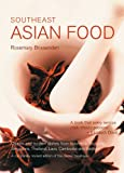 Southeast Asian Food: Classic and Modern Dishes from Indonesia, Malaysia, Singapore, Thailand, Laos, Cambodia and Vietnam