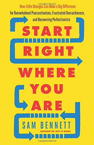 Start Right Where You Are: How Little Changes Can Make a Big Difference for Overwhelmed Procrastinators, Frustrated Overachievers, and Recovering Perfectionists (You Can Can compare prices)