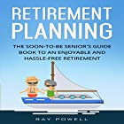 Retirement Planning: The Soon-to-Be Senior's Guidebook to an Enjoyable and Hassle-Free Retirement: Freedom Lifestyle, Volume 2 Hörbuch von Ray Powell Gesprochen von: Mike Norgaard