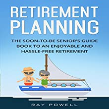 Retirement Planning: The Soon-to-Be Senior's Guidebook to an Enjoyable and Hassle-Free Retirement: Freedom Lifestyle, Volume 2 Audiobook by Ray Powell Narrated by Mike Norgaard