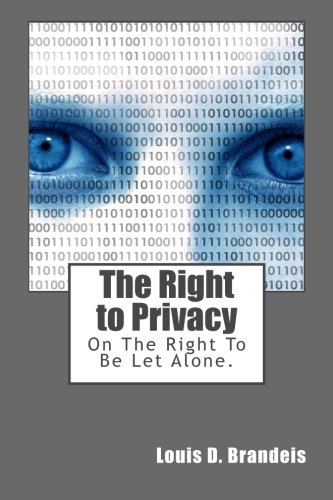 The Right to Privacy: On The Right To Be Let Alone.