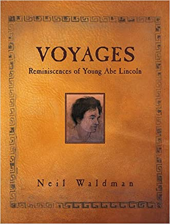 Voyages: Reminiscences of Young Abe Lincoln written by Neil Waldman
