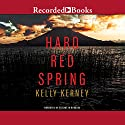 Hard Red Spring Audiobook by Kelly Kerney Narrated by Elisabeth Rodgers