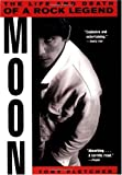 Moon: The Life and Death of a Rock Legend - Tony Fletcher