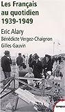 Les français au quotidien : 1939-1949 par Alary