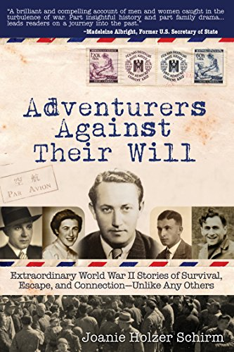 Book: Adventurers Against Their Will - Extraordinary World War II Stories of Survival, Escape, and Connection-Unlike Any Others by Joanie Holzer Schirm