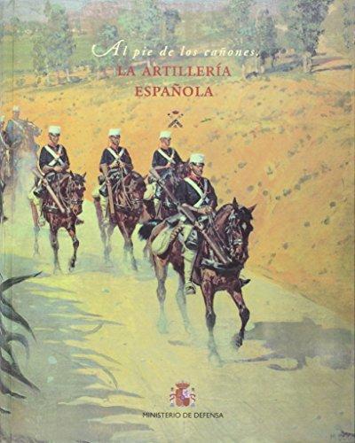 La Artillería española: al pie de los cañones