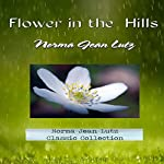 Flower in the Hills: Norma Jean Lutz Classic Collection, Volume 1 | Norma Jean Lutz