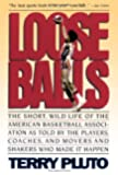 Loose Balls: The Short, Wild Life of the American Basketball Association-As Told by the Players, Coaches, and Movers and Shakers Who Made It Happen
