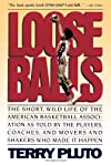 Loose Balls : The Short, Wild Life of the American Basketball Association-As Told by the Players, Coaches, and Movers and Shakers Who Made It Happen