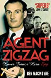 Agent Zigzag: The True Wartime Story of Eddie Chapman: Lover Traitor, Hero, Spy (0747592837) by BEN MACINTYRE