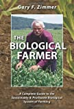 img - for The Biological Farmer: A Complete Guide to the Sustainable & Profitable Biological System of Farming by Zimmer, Gary F. (2000) Paperback book / textbook / text book