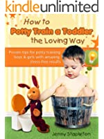 How to Potty Train a Toddler the Loving Way - Proven Tips for Potty Training Boys and Girls with Amazing Stress-Free Results