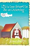 Life's too Short to Be an Underdog...: ...and other spiritual life lessons I learned from my dog (0595374239) by Smith, Dave