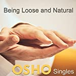 Being Loose and Natural |  OSHO