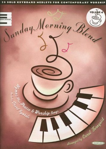 Sunday Morning Blend: Volume 4: Hymns Plus Praise & Worship Songs: Carol Tornquist, Ken Barker: 9785558142785: Amazon.com: Books
