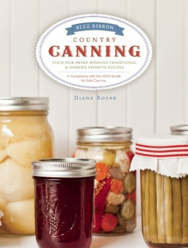 blue-ribbon-country-canning-traditional-and-new-favorites-by-diane-roupe-2013-hardcover