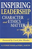 img - for Inspiring Leadership: Character and Ethics Matter by R. Stewart Fisher, Perry J. Martini (2005) Hardcover book / textbook / text book