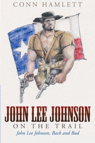 John Lee Johnson on the Trail: John Lee Johnson, Back and Bad