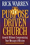The Purpose Driven Church - Growth Without Compromising Your Message and Mission (0310208130) by Rick Warren