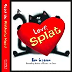 Love, Splat (       UNABRIDGED) by Rob Scotton Narrated by Anthony Head