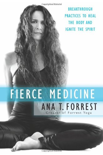Fierce Medicine: Breakthrough Practices to Heal the Body...