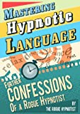 img - for Mastering Hypnotic Language - Further Confessions of a Rogue Hypnotist book / textbook / text book