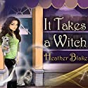 It Takes a Witch: A Wishcraft Mystery, Book 1 Audiobook by Heather Blake Narrated by Coleen Marlo