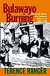 Bulawayo Burning: The Social History...