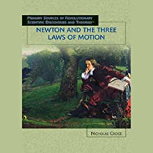 Newton and the Three Laws of Motion: Scientific Discoveries (       UNABRIDGED) by Nicholas Croce Narrated by Jay Snyder