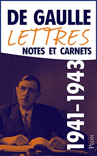 Charles De GAULLE - Lettres, notes et carnets, tome 4 : 1941-1943