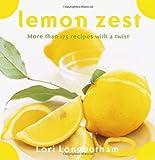 Lemon Zest: More Than 175 Recipes with a Twist