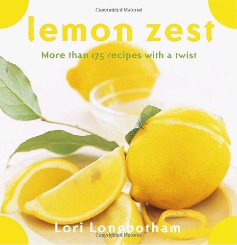 Lemon Zest: More Than 175 Recipes with a Twist by Lori Longbotham