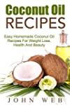 Coconut Oil: Coconut Oil Recipes - Ea...