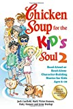 Chicken Soup for the Kid's Soul 2: Read-Aloud or Read-Alone Character-Building Stories for Kids Ages 6-10 (Chicken Soup for the Soul) (1623610419) by Canfield, Jack