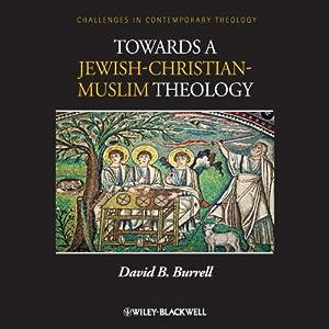 Towards a Jewish-Christian-Muslim Theology | [David B. Burrell]