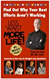 LESS WAIST MORE LIFE! Find Out Why Your Best Efforts Arent Working: Answers to the Top 21 Weight Loss Questions