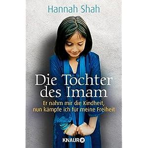 Die Tochter des Imam: Er nahm mir die Kindheit, nun kämpfe ich für meine Freiheit