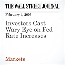 Investors Cast Wary Eye on Fed Rate Increases Other by Ira Iosebashvili, Carolyn Cui Narrated by Alexander Quincy