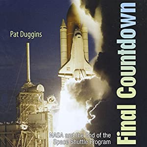Final Countdown: NASA and the End of the Space Shuttle Program | [Pat Duggins]