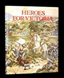 Heroes for Victoria, 1837-1901: Queen Victoria's Fighting Forces (0946771383) by Duncan, John