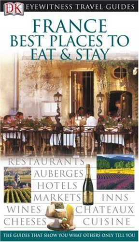 Image for France: Best Places to Stay and Eat (EYEWITNESS TRAVEL GUIDE)
