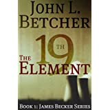 The 19th Element, A James Becker Thriller (A James Becker Suspense/Thriller Novel) ~ John L. Betcher