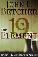 The 19th Element, A James Becker Thriller (A James Becker Suspense/Thriller Novel)