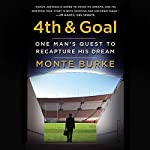 4th & Goal: One Man's Quest to Recapture His Dream | Monte Burke