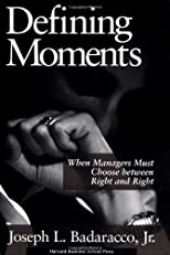Defining Moments: When Managers Must Choose Between Right and Right